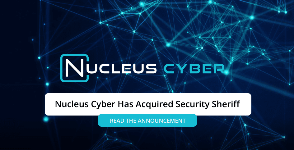 Letter from the CEO on Nucleus Cyber's Acquisition of Security Sheriff