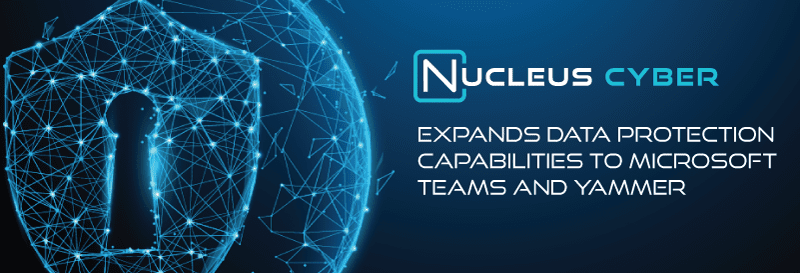 Nucleus Cyber Expands Data Protection Capabilities to Microsoft Teams and Yammer