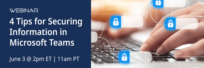 Learn 4 Tips for Securing Information in Microsoft Teams
