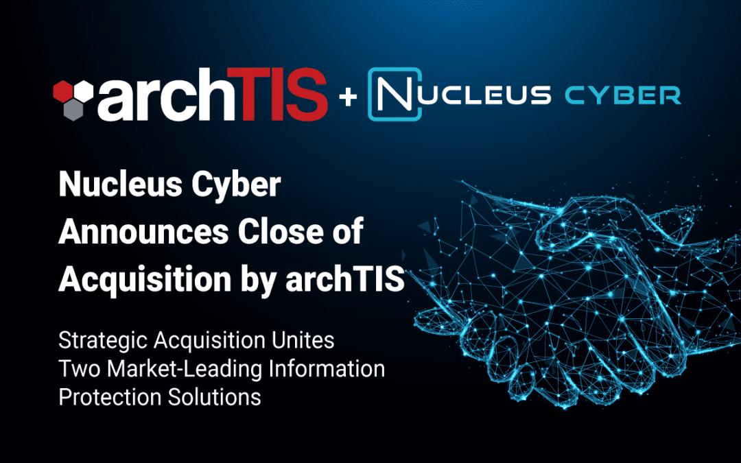 Nucleus Cyber Announces Close of Acquisition by archTIS
