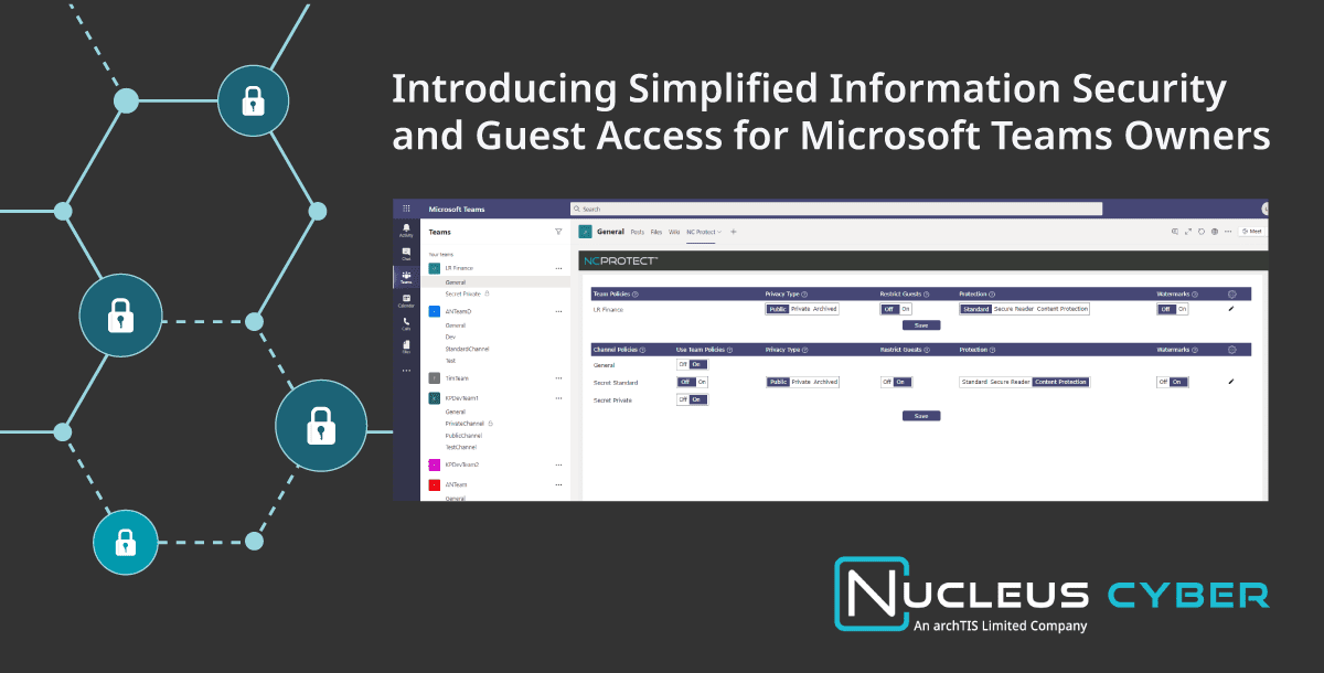 NC Protect now empowers team owners to apply security and access policies to Microsoft Teams sites and channels, reducing IT burden