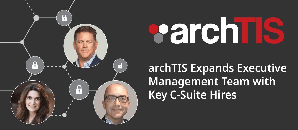 archTIS Expands Executive Management Team with Key C-Suite Hires