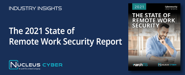 The Top Remote Work SecurityThreatsUncovered in NewReport